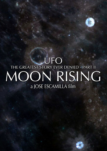 UFO - The Greatest Story Ever Denied Part II Moon Rising by Jose Escamilla